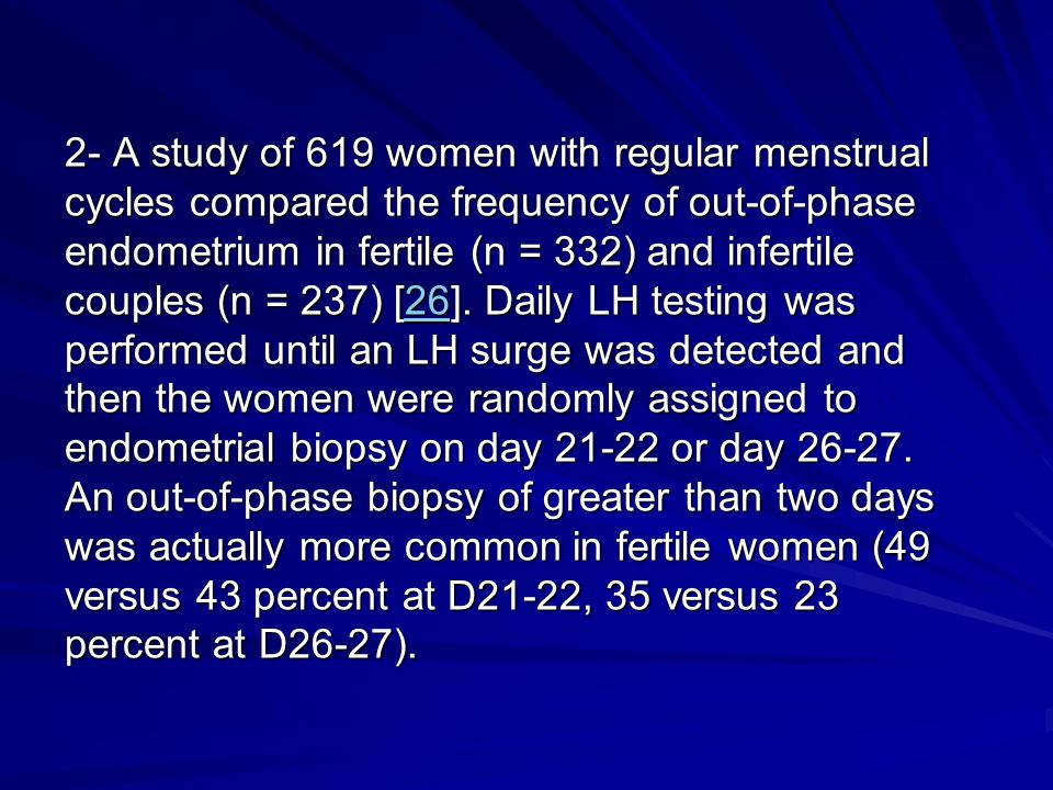 2- A study of 619 women with regular menstrual cycles compared the frequency of out-of-phase endometrium in fertile (n = 332) and infertile couples (n = 237) [26].